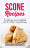 Thumbnail Scone Recipes: The Ultimate Scone Cookbook with 31+ Of My...