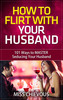 Thumbnail How to Flirt with Your Husband: 101 Ways to Master Seducing